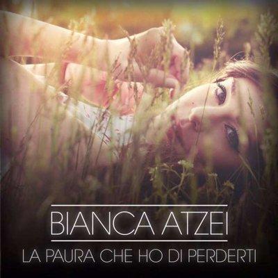 Bianca Atzei - La paura che ho di perderti